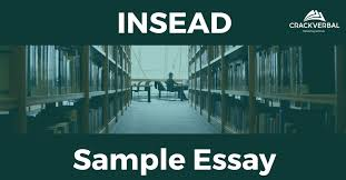 sample mba essay insead admission crackverbal but a well written essay can make your job easy this sample mba essay along a detailed analysis and the final draft will