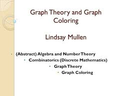 The smallest number of colors needed to color a graph g is called its chromatic number. Graph Theory And Graph Coloring Lindsay Mullen Ppt Video Online Download