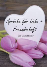 Sprüche Für Liebe Freundschaft Ebook Gisela Stecker Amazonde