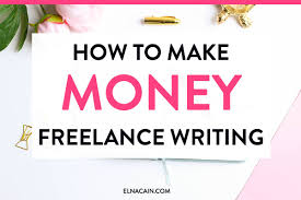 how to make money lance writing elna cain