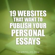 websites and magazines that want to publish your personal essays 19 websites and magazines that want to publish your personal essays