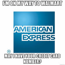 amex i m on my way to walmart may i have your credit card