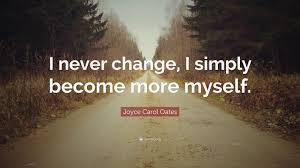 joyce carol oates quotes quotefancy joyce carol oates quote i never change i simply become more myself