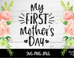 These files are great for all types of projects like signs this item is unavailable. First Mothers Day Svg Etsy