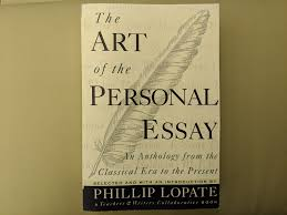 The Art Of The Personal Essay The Personal Essay An Anthology By Philip Lopate