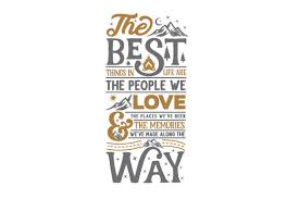 Lovesvg offers daily unique svg cut files for your personal diy projects. The Best Things In Life Are The People We Love The Places We Ve Been The Memories We Ve Made Along The Way Svg Cut File By Creative Fabrica Crafts Creative Fabrica