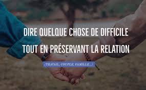 Dire Quelque Chose De Difficile Tout En Préservant La Relation
