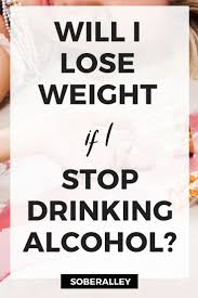 quit drinking and lose weight quick without exercise count me in but not so fast just because you stop drinking doesn t mean you ll lose weight fast