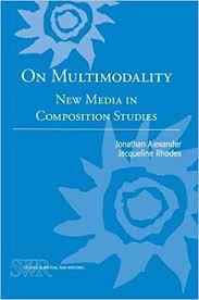 On Multimodality: New Media in Composition Studies (CCCC Studies in Writing  & Rhetoric): Jonathan Alexander, Jacqueline Rhodes: 9780814134122:  Amazon.com: Books