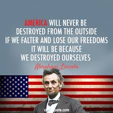 America Quotes Gorgeous Abraham Lincoln Quote About USA Freedom Enemies Destroyed Ourselves