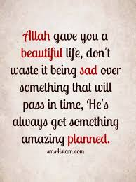 Beautiful Quran Quotes About Life Best Of Allah Gave You A Beautiful Life Don't Waste It Being Sad Over