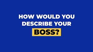 Describe Your How Would You Describe Your Ideal Boss Jobstore Careers Blog