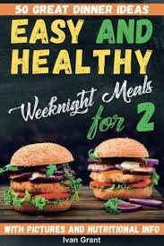 Easy and Healthy Weeknight Meals for Two: 50 Great Dinner Ideas: Grant,  Ivan: 9781979398084: Amazon.com: Books