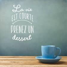 La Vie Est Trop Courte Prendre Un Dessert Citation Vinyle