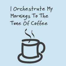 i need coffee quotes. Contemporary Coffee Coffee Quote I Orchestrate My Mornings To The Time Of Coffee With Need Quotes U