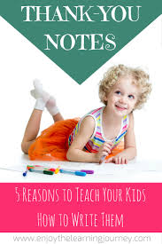 reasons to teach your kids how to write thank you notes enjoy 5 reasons to teach your kids how to write thank you notes