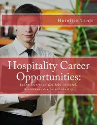 hospitality career opportunities learn secrets to get jobs in hospitality career opportunities learn secrets to get jobs in hotel restaurant cruise industry hotelier tanji 9781495373718 com books