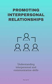 Interpersonal Relationships Promoting Interpersonal Relationships Understanding