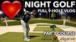FULL NIGHT GOLF COURSE VLOG - Academy Course - Amendoeira - YouTube