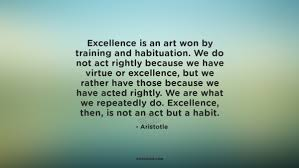 Aristotle Excellence Quote Beauteous Excellence Is An Art Won By Training And Quotes By Aristotle