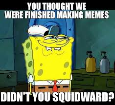 there will never be an end to spongebob memes