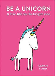 be a unicorn and live life on the bright side amazon co uk sarah ford 9781846015441 books