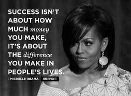 Michelle Obama Quotes Unique Success Isn't About How Much Money You Make It's About The