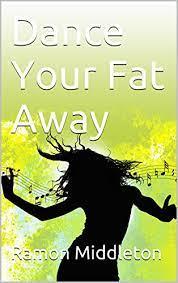 Amazon.com: Dance Your Fat Away eBook: Middleton, Ramon: Kindle Store