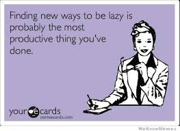 Finding New Ways To Be Lazy Is Probably The Most Productive Thing ... via Relatably.com