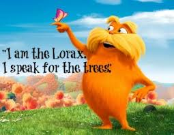 Image result for lorax i speak for the trees