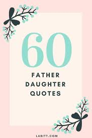 Fathers Day Quotes From Daughter Fascinating 48 Famous Quotes About Father Daughter Relationship With Images