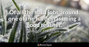 Quotes About Being Good Amazing Of All The Hard Jobs Around One Of The Hardest Is Being A Good