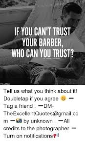 Barber Quotes Impressive IE YOU CAN'T TRUST YOUR BARBER WHO CAN YOU TRUST Tell Us What You