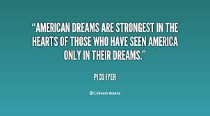 Quote On American Dream Best Of Quotes About American Dream Pico Iyer Pinterest