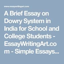 a brief essay on dowry system in for school and college  a brief essay on dowry system in for school and college students essaywritingart com simple essays letters speeches