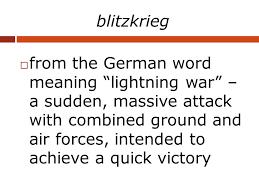 german meaning of lightning war. 19 blitzkrieg  from the german word meaning \u201clightning war\u201d of lightning war n