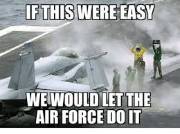 Air Force Quotes Stunning If THIS WERE EASY WE WOULD LET THE AIR FORCE DO IT Air Force Meme