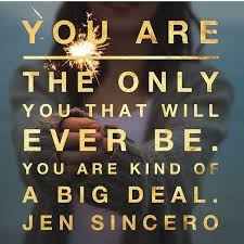 Branding Quotes Cool You Are The Only One That Will Ever Be You Are Kind Of A Big Deal