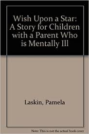 Wish upon a Star: A Story for Children With a Parent Who Is Mentally Ill:  Laskin, Pamela L., Moskowitz, Addie Alexander, Lemieux, Margo:  9780945354307: Amazon.com: Books