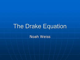 1 the drake equation noah weiss