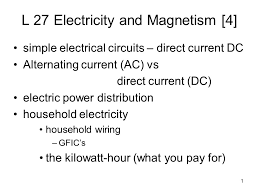 alternating current vs direct current. 1 l 27 electricity and magnetism [4] simple electrical circuits \u2013 direct current dc alternating vs