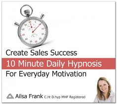 Create Sales Success - 10 Minute Daily - Hypnosis Download By Ailsa ...