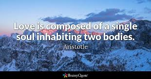 Soul Love Quotes Love is composed of a single soul inhabiting two bodies Aristotle 93