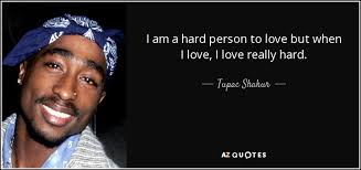 Tupac Love Quotes Custom Tupac Shakur Quote I Am A Hard Person To Love But When I
