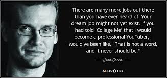 Quotes About Dream Jobs Best of John Green Quote There Are Many More Jobs Out There Than You Have