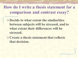 writing the comparison and contrast essay what is the purpose of how do i write a thesis statement for a comparison and contrast essay