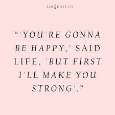 Strong Quotes About Life Adorable Life Will Make You Strong Quote