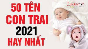 Đặt Tên Con Trai 2021 Chọn Tên Bé Trai Sinh Năm 2021 Hay Nhất Ý Nghĩa