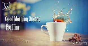 Good Morning Romantic Quotes For Him Best of 24 Romantic Good Morning Quotes For Him