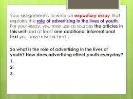 how do i write an expository essay ppt video online your assignment is to write an expository essay that explains the role of advertising in the